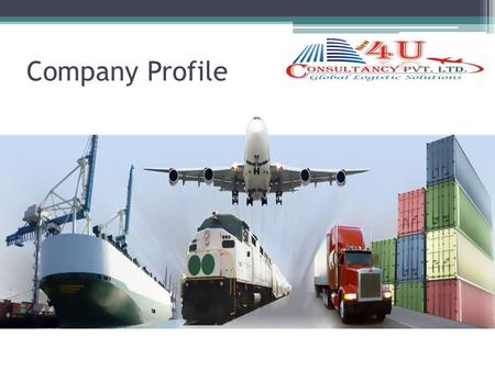 Company Profile. New 4U Consultancy Pvt. Ltd. AIR FREIGHT SERVICES SEA FREIGHT SERVICES CUSTOM CLEARANCE CONSOLIDATION WAREHOUSING PACKAGING & DISTRIBUTION.
