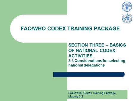 FAO/WHO Codex Training Package Module 3.3 FAO/WHO CODEX TRAINING PACKAGE SECTION THREE – BASICS OF NATIONAL CODEX ACTIVITIES 3.3 Considerations for selecting.