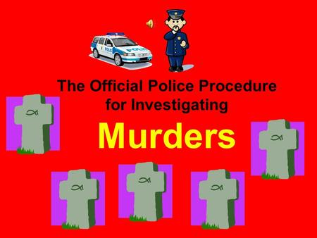 The Official Police Procedure for Investigating Murders.