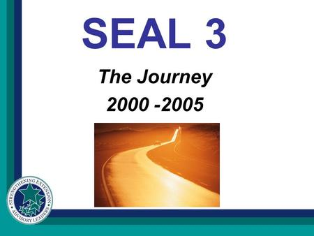 SEAL 3 The Journey 2000 -2005. In the Beginning Specialist interested in advisory leadership met here in Atlanta. Shared perceived needs. Developed an.