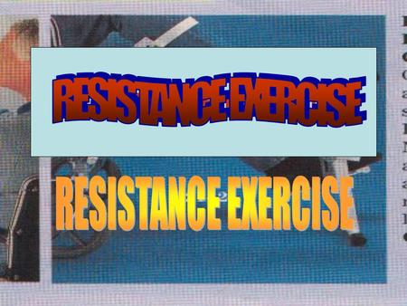 RESISTANCE EXERCISE. Definition Resistance exercise is active exercise (a dynamic or static muscular contraction) in which muscle contraction is resisted.
