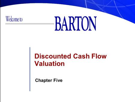 Discounted Cash Flow Valuation Chapter Five. 1Barton College Don't TEXT and DRIVE!!!