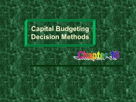 Capital Budgeting Decision Methods 1. Learning Objectives The capital budgeting process. Calculation of payback, NPV, IRR, and MIRR for proposed projects.