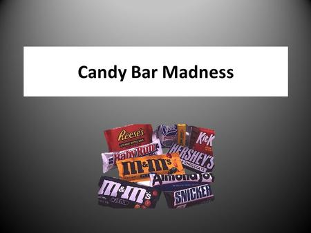 Candy Bar Madness. Directions The following slides represent different categories of Americans, using candy. Look at each slide and fill in your notes.