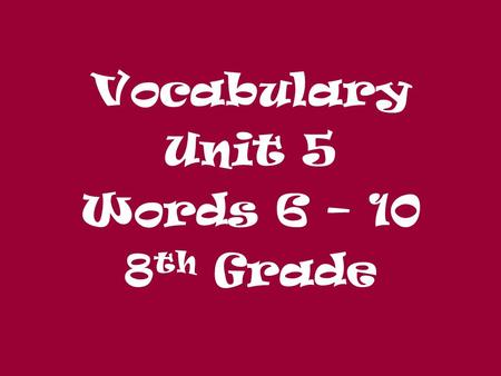 Vocabulary Unit 5 Words 6 – 10 8 th Grade. The bully tried to goad me into a fight by saying stuff about my mother. GoadGoad: (v.) to urge on; (n.) something.