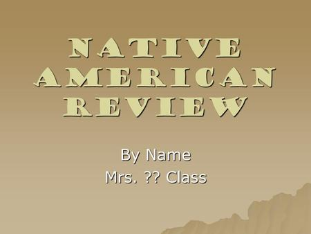 Native American Review By Name Mrs. ?? Class. Review Click on the Links  Powhatan – Eastern Woodland Indians Powhatan – Eastern Woodland IndiansPowhatan.