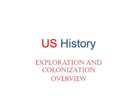 US History Exploration and Colonization Overview.