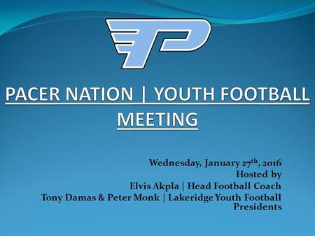 Wednesday, January 27 th, 2016 Hosted by Elvis Akpla | Head Football Coach Tony Damas & Peter Monk | Lakeridge Youth Football Presidents.