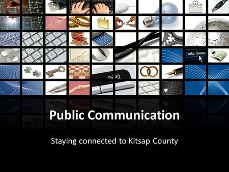 Public Communication Staying connected to Kitsap County.