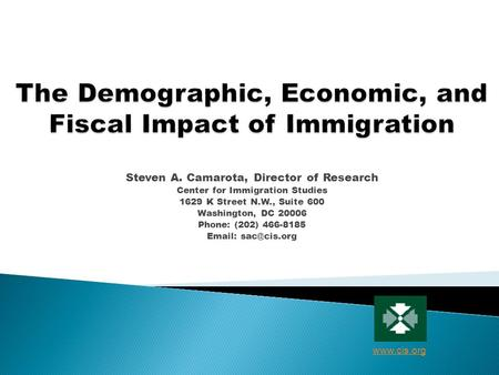 Steven A. Camarota, Director of Research Center for Immigration Studies 1629 K Street N.W., Suite 600 Washington, DC 20006 Phone: (202) 466-8185 Email: