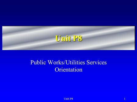 Unit: P81 Unit P8 Public Works/Utilities Services Orientation.