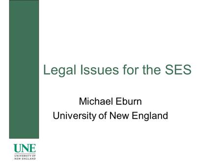 Legal Issues for the SES Michael Eburn University of New England.