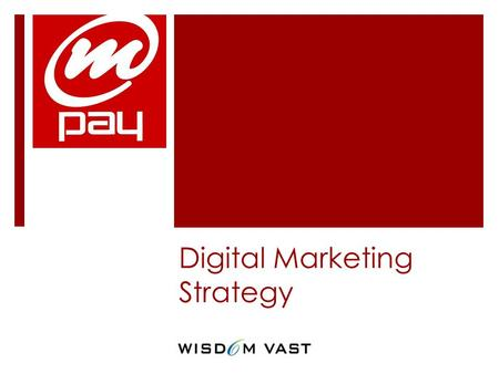 Digital Marketing Strategy. Objective  Create brand awareness for mPay via  Social Media/youtube (focus on facebook&youtube)  Viral Marketing For all.