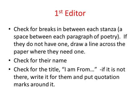 1 st Editor Check for breaks in between each stanza (a space between each paragraph of poetry). If they do not have one, draw a line across the paper where.