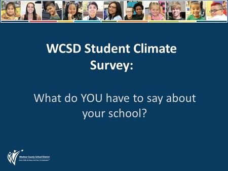 WCSD Student Climate Survey: What do YOU have to say about your school?