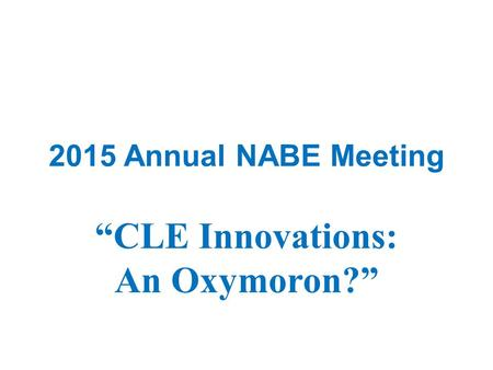 "2015 Annual NABE Meeting ""CLE Innovations: An Oxymoron?"""