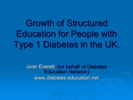 Growth of Structured Education for People with Type 1 Diabetes in the UK. Joan Everett (on behalf of Diabetes Education Network) www.diabetes-education.net.
