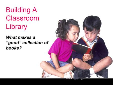 "Building A Classroom Library What makes a ""good"" collection of books?"
