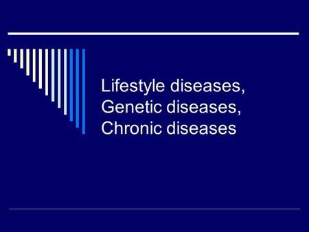 Lifestyle diseases, Genetic diseases, Chronic diseases.
