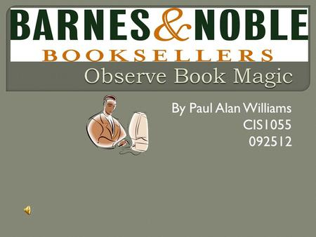 By Paul Alan Williams CIS1055 092512  Barnes & Noble has 40 million customers.  Barnes & Noble is the second-largest retailer of magazines in America,
