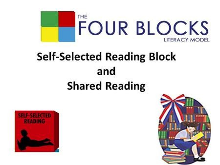 Self-Selected Reading Block and Shared Reading. Let's look at our books 40-44 /56 Overview/Summary 20/36 44-48 Teacher Read Aloud 22-26 49-52 Children.