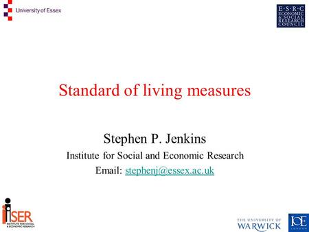 1 Standard of living measures Stephen P. Jenkins Institute for Social and Economic Research