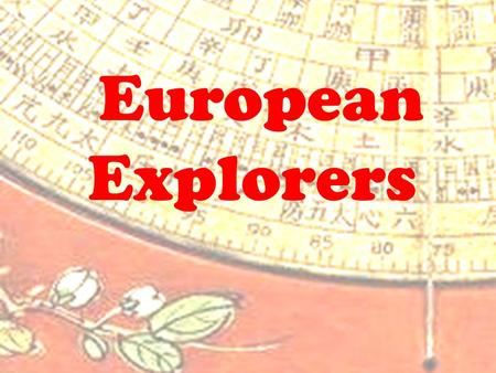 European Explorers. Marco Polo 1254-1324 The Polo family's goal was to bring back valuable trade goods from China.