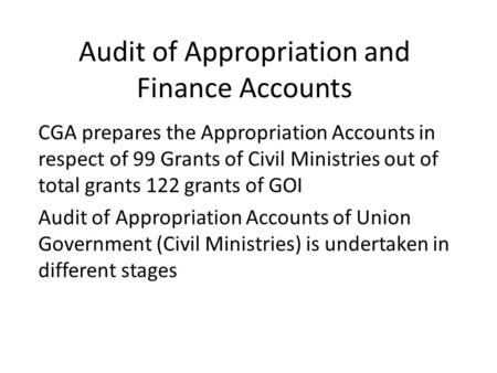 Audit of Appropriation and Finance Accounts CGA prepares the Appropriation Accounts in respect of 99 Grants of Civil Ministries out of total grants 122.