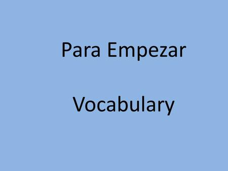 Para Empezar Vocabulary. buenos días Good morning.