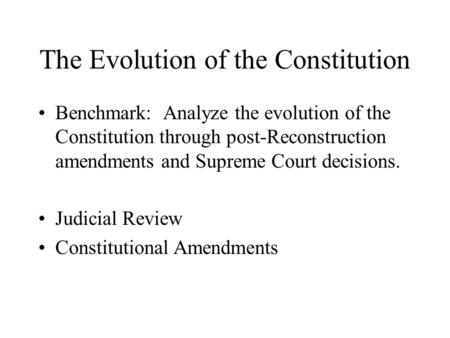 The Evolution of the Constitution Benchmark: Analyze the evolution of the Constitution through post-Reconstruction amendments and Supreme Court decisions.