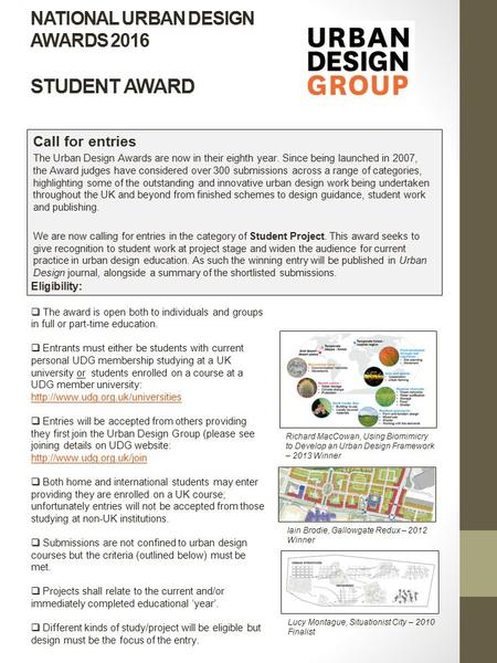 NATIONAL URBAN DESIGN AWARDS 2016 STUDENT AWARD Call for entries The Urban Design Awards are now in their eighth year. Since being launched in 2007, the.