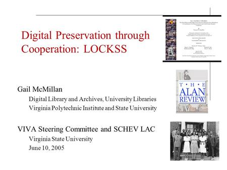 Digital Preservation through Cooperation: LOCKSS Gail McMillan Digital Library and Archives, University Libraries Virginia Polytechnic Institute and State.