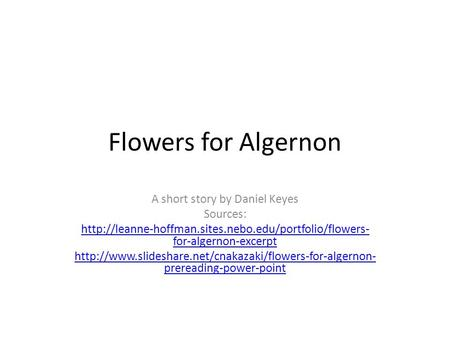 Flowers for Algernon A short story by Daniel Keyes Sources:  for-algernon-excerpt