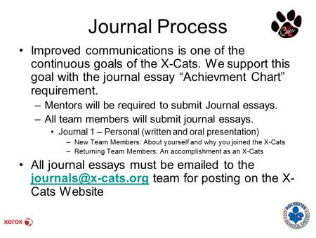 "Journal Process Improved communications is one of the continuous goals of the X-Cats. We support this goal with the journal essay ""Achievment Chart"" requirement."