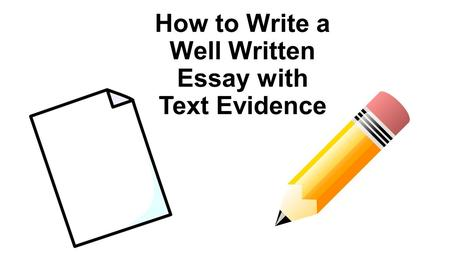 How to Write a Well Written Essay with Text Evidence.