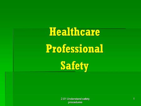 HealthcareProfessionalSafety 2.01 Understand safety procedures 1.