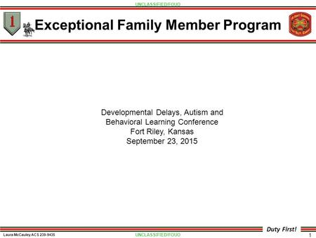 UNCLASSIFIED/FOUO Duty First! 1 Exceptional Family Member Program Developmental Delays, Autism and Behavioral Learning Conference Fort Riley, Kansas September.