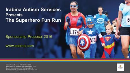 Irabina Autism Services Presents The Superhero Fun Run Sponsorship Proposal 2016 www.irabina.com.