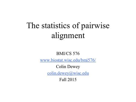 The statistics of pairwise alignment BMI/CS 576  Colin Dewey Fall 2015.