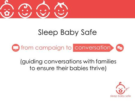 Sleep Baby Safe (guiding conversations with families to ensure their babies thrive)