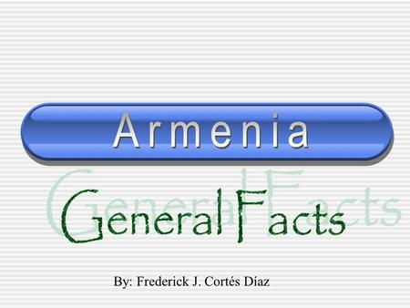 By: Frederick J. Cortés Díaz Where is Armenia located? It is southwest of what today is Russia and surrounded by Georgia, Turkey, Iran, and Azerbaijan.