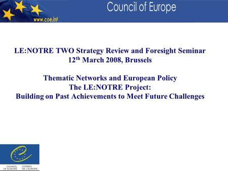 LE:NOTRE TWO Strategy Review and Foresight Seminar 12 th March 2008, Brussels Thematic Networks and European Policy The LE:NOTRE Project: Building on Past.