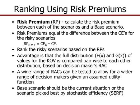 Ranking Using Risk Premiums Risk Premium (RP) - calculate the risk premium between each of the scenarios and a Base scenario. Risk Premiums equal the difference.