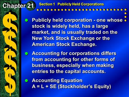  Publicly held corporation - one whose stock is widely held, has a large market, and is usually traded on the New York Stock Exchange or the American.