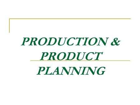 PRODUCTION & PRODUCT PLANNING. What is Production Planning? Planning is a process for accomplishing purpose. Production planning is one of the planning.
