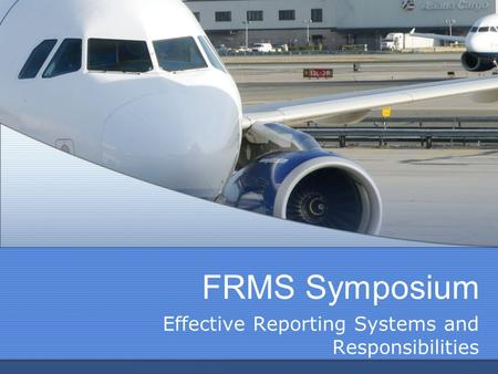 FRMS Symposium Effective Reporting Systems and Responsibilities.