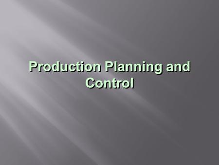 Production Planning and Control.  APP does not account for the detailed timing of flow within the production system  MRP material requirement planning.