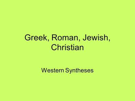 Greek, Roman, Jewish, Christian Western Syntheses.