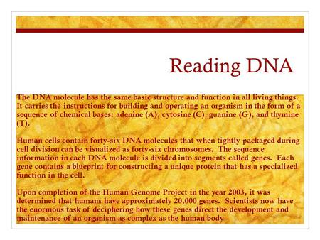 Reading DNA The DNA molecule has the same basic structure and function in all living things. It carries the instructions for building and operating an.