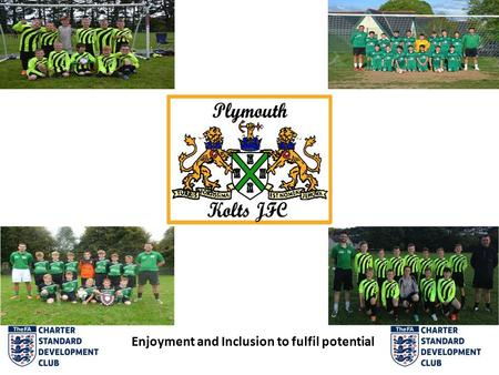Enjoyment and Inclusion to fulfil potential. The club. Club established in 1978 Current team at U9's, U12's, U13's, U14's and U18's Mini kickers programme.